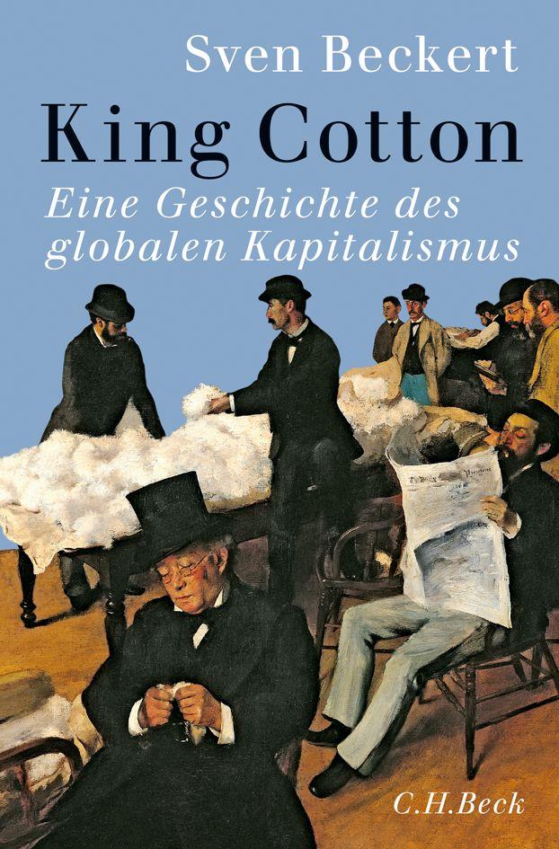 Rezension: Sven Beckert: King Cotton. Eine Geschichte des globalen Kapitalismus